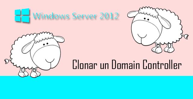 Clonación de un Controlador de Dominio con Windows Server 2012