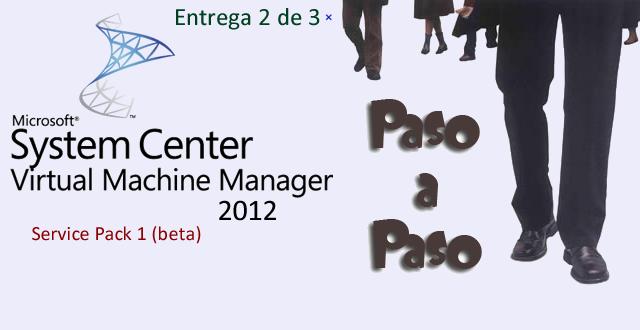 System Center Virtual Machine Manager 2012 SP1: Tutorial Paso a Paso