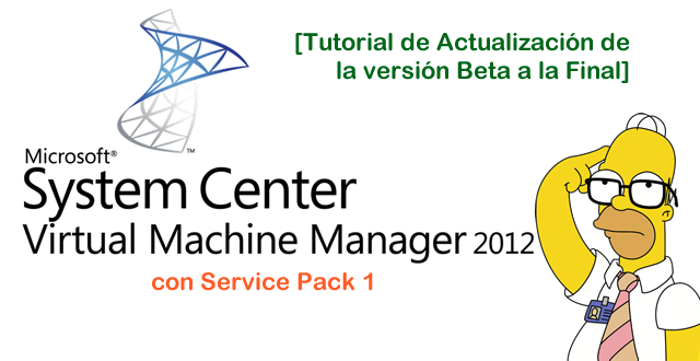 Actualización a System Center Virtual Machine Manager 2012 SP1 desde Beta