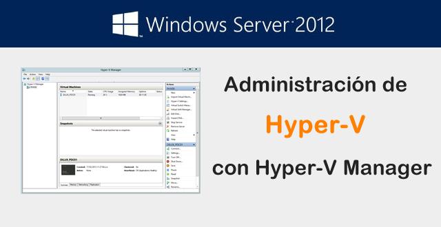 Administracion de Hyper-V en Windows Server 2012 con Hyper-V Manager