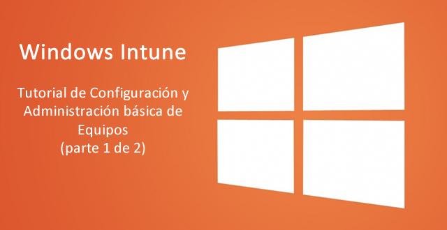Windows Intune - Configuracion y Administracion Basica de Equipos