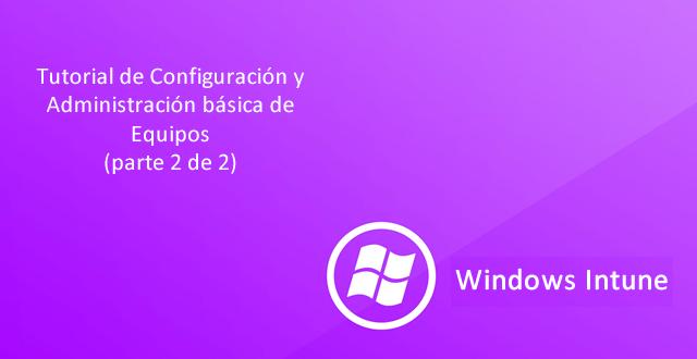 Windows Intune Configuracion y Administracion Basica de Equipos 2